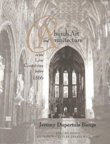 Church Art and Architecture in the Low Countries before 1566 - Sixteenth Century Essays & Studies 37 (Hardback)