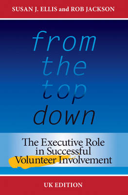From the Top Down: The Executive Role in Successful Volunteer Involvement (Paperback)