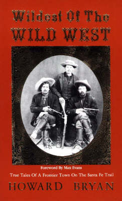 Wildest of the Wild West: True Tales of a Frontier Town on the Santa Fe Trail (Paperback)