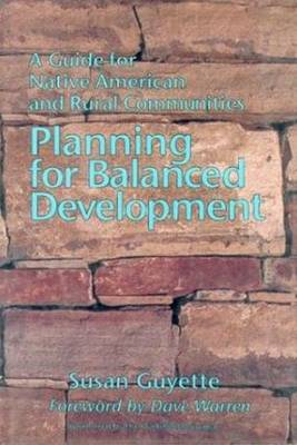 Planning for Balanced Development: A Guide for Native American & Rural Communities (Hardback)
