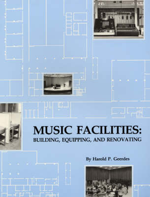 Music Facilities: Building, Equipping and Renovating (Paperback)