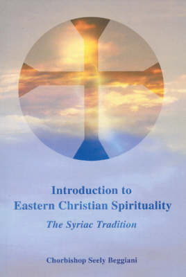 Introduction to Eastern Christian Spirituality: The Syriac Tradition (Hardback)
