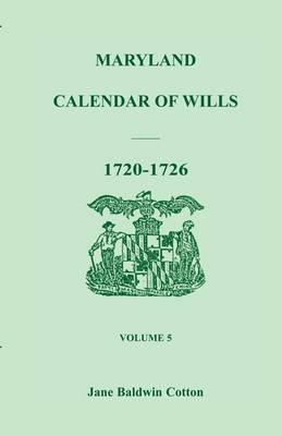 Maryland Calendar of Wills, Volume 5: 1720-1726 (Paperback)
