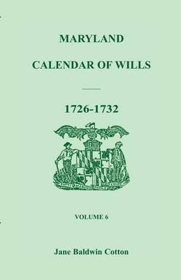 Maryland Calendar of Wills, Volume 6: 1726-1732 (Paperback)