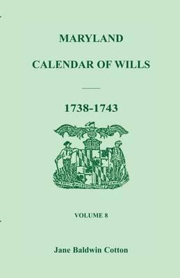 Maryland Calendar of Wills, Volume 8: 1738-1743 (Paperback)