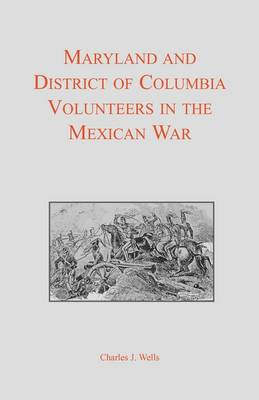 Maryland and District of Columbia Volunteers in the Mexican War (Paperback)