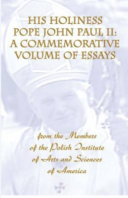 His Holiness Pope John Paul II: a Commemorative Volume of Essays from the Members of the Polish Institute of Arts and Sciences of America (Paperback)