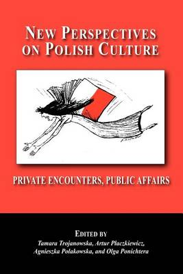New Perspectives on Polish Culture: Personal Encounters, Public Affairs (Paperback)