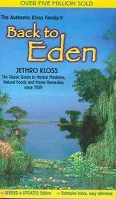 Back to Eden: Classic Guide to Herbal Medicine, Natural Food and Home Remedies Since 1939 (Paperback)