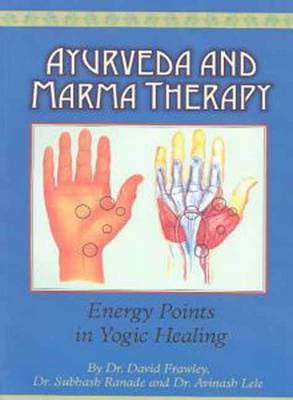 Ayurveda and Marma Therapy: Energy Points in Yogic Healing (Paperback)