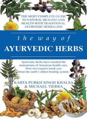 The Way of Ayurvedic Herbs: The Most Complete Guide to Natural Healing and Health with Traditional Ayurvedic Herbalism (Paperback)
