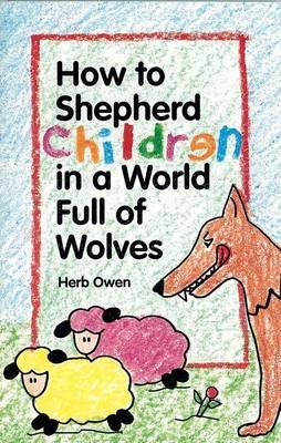 How to Shepherd Children in a World Full of Wolves (Paperback)