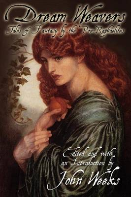 The Dream Weavers: Tales of Fantasy by the Pre-Raphaelites (Paperback)