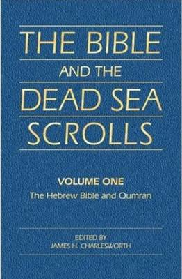The The Bible and the Dead Sea Scrolls: Bible & the Dead Sea Scrolls, Volume 1 Hebrew Bible (Old Testament) and Qumran v. 1 (Hardback)