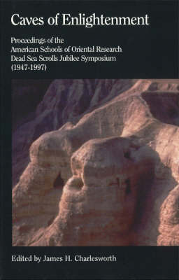 Caves of Enlightenment: Proceedings of the American Schools of Oriental Research Dead Sea Scrolls Jubilee Symposium (1947-1997) (Paperback)