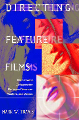 Directing Feature Films: The Creative Collaboration Between Directors, Writers, and Actors (Paperback)