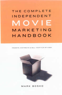 Complete Independent Movie Marketing Handbook: Promote, Distribute and Sell Your Film or Video (Paperback)