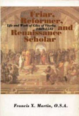 Friar, Reformer and Renaissance Scholar: Life and Work of Giles of Viterbo, 1469-1532 (Paperback)
