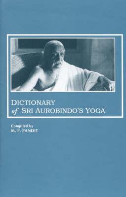 Dictionary of Sri Aurobindo's Yoga (Paperback)