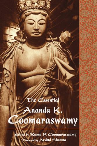 The Essential Ananda K. Coomaraswamy (Paperback)
