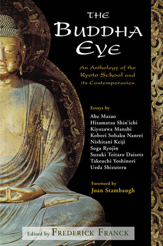 The Buddha Eye: An Anthology of the Kyoto School and its Comtemporaries (Paperback)