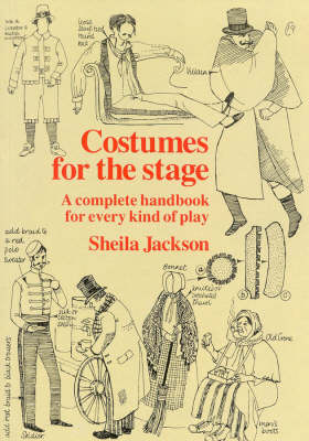 Costumes for the Stage: A Complete Handbook for Every Kind of Play (Paperback)