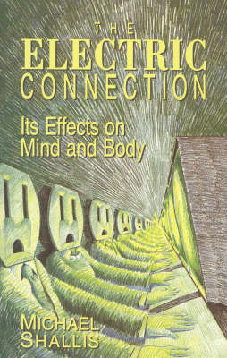 The Electric Connection: Its Effects on Mind and Body (Hardback)