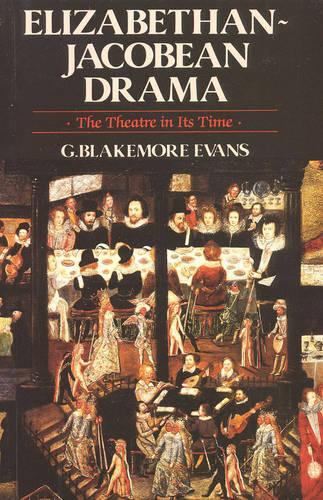 Elizabethan Jacobean Drama: The Theatre in Its Time (Paperback)