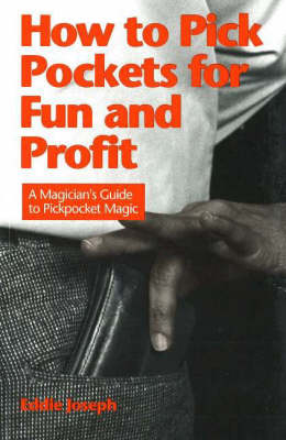 How to Pick Pockets for Fun & Profit: A Magician's Guide to Pickpocket Magic (Paperback)