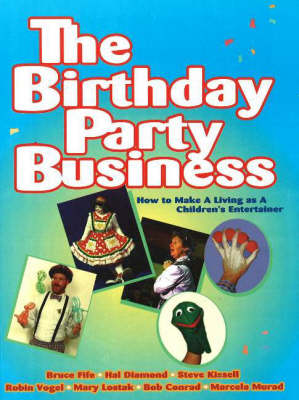 Birthday Party Business: How to Make A Living as a Children's Entertainer (Paperback)