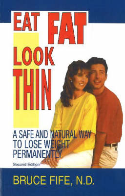 Eat Fat, Look Thin: A Safe and Natural Way to Lose Weight Permanently (Paperback)