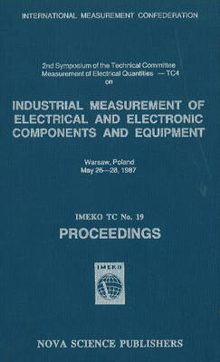 Industrial Measurement of Electrical & Electronic Components & Equipment: IMEKO TC No.19 - Proceedings (Hardback)