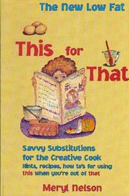 New Lowfat This for That: Savvy Substitutions for the Creative Cook. (Paperback)