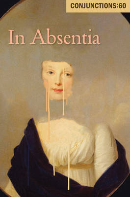 Conjunctions 60 - in Absentia (Paperback)