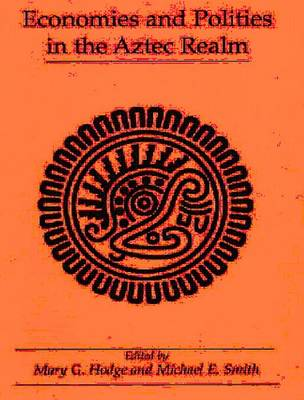 Economies and Polities in the Aztec Realm: Symposium on Aztec Archaeology: Trade, Production, and Economic Issues : Selected Papers - Studies on Culture and Society Series No. 6 (Paperback)