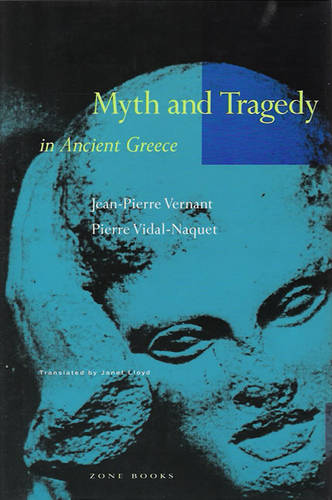 Myth and Tragedy in Ancient Greece - Zone Books (Hardback)