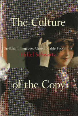 The Culture of the Copy: Striking Likenesses, Unreasonable Facsimiles (Paperback)