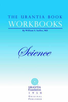 The Urantia Book Workbooks: Volume II - Science - Urantia Book Workbooks (Paperback)