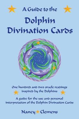 A Guide to the Dolphin Divination Cards: One Hundred and Two Oracle Readings Inspired by the Dolphins (Paperback)