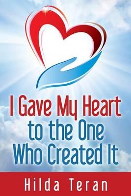 I Gave My Heart to the One Who Created It (Paperback)
