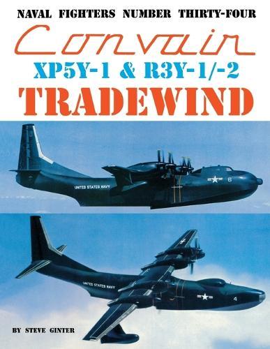 Convair XP5Y-1 & R3Y-1/2 Tradewind - Naval Fighters 34 (Paperback)