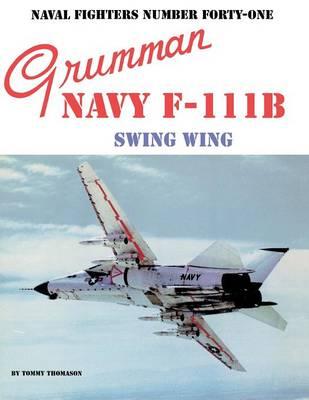 Grumman Navy F-111B Swing Wing - Naval Fighters 41 (Paperback)