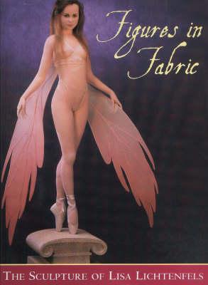 Figures in Fabric: The Sculpture of Lisa Lichtenfels (Hardback)