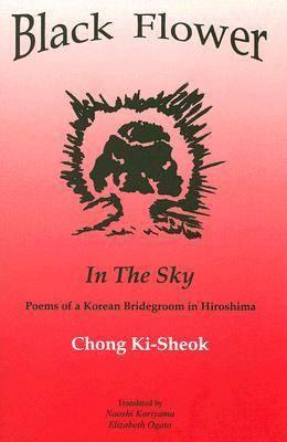 Black Flower in the Sky: Poems of a Korean Bridegroom in Hiroshima (Paperback)
