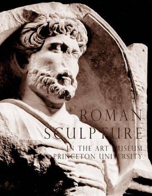 Roman Sculpture in the Art Museum, Princeton University - Publications of the Art Museum, Princeton University (Hardback)