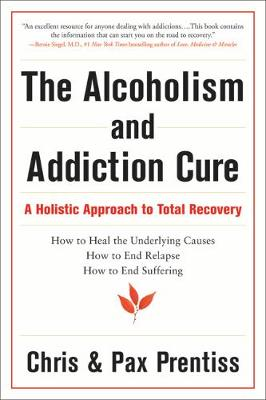 The Alcoholism and Addiction Cure: A Holistic Approach to Total Recovery (Paperback)