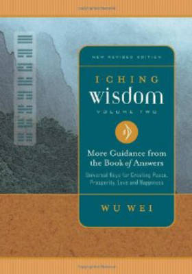I Ching Wisdom: I Ching Wisdom More Guidance from the Book of Answers, Universal Keys for Creating Peace, Prosperity, Love and Happiness v. 2 (Paperback)