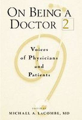 On Being a Doctor, Volume 2: Voices of Physicians and Patients (Hardback)