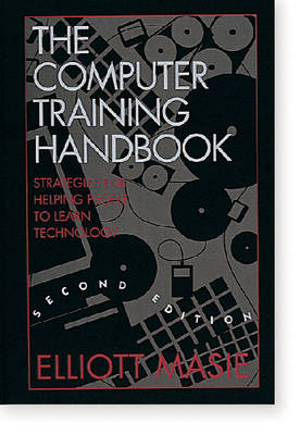 The Computer Training Handbook: Strategies for Helping People to Learn Technology (Paperback)