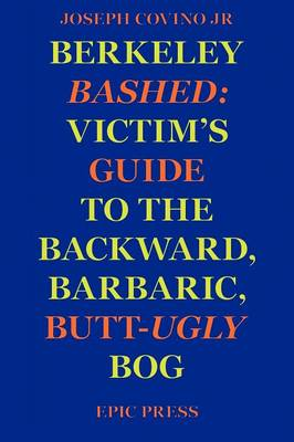 Berkeley Bashed: Victim's Guide to the Backward, Barbaric, Butt-Ugly Bog (Paperback)